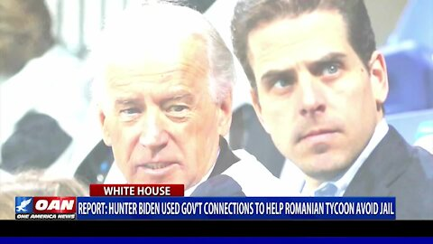 Hunter Biden reportedly used government connections to help Romanian tycoon avoid jail